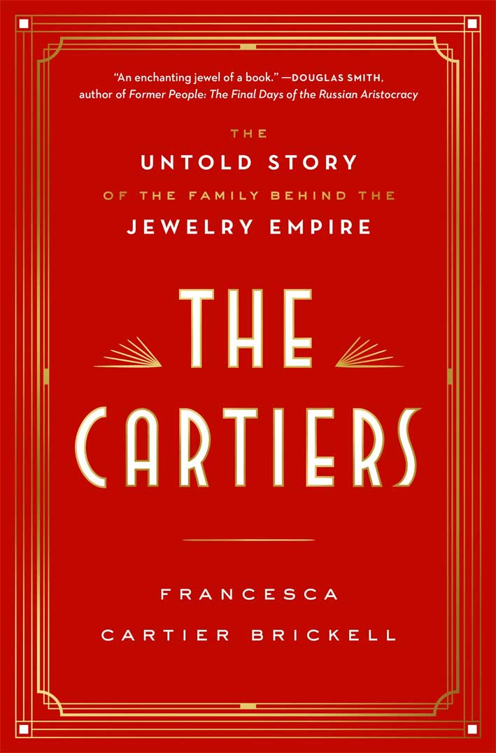 he Cartiers: The Untold Story of the Family Behind the Jewelry Empire